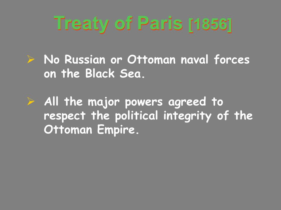 Treaty of Paris [1856] No Russian or Ottoman naval forces on the Black Sea.